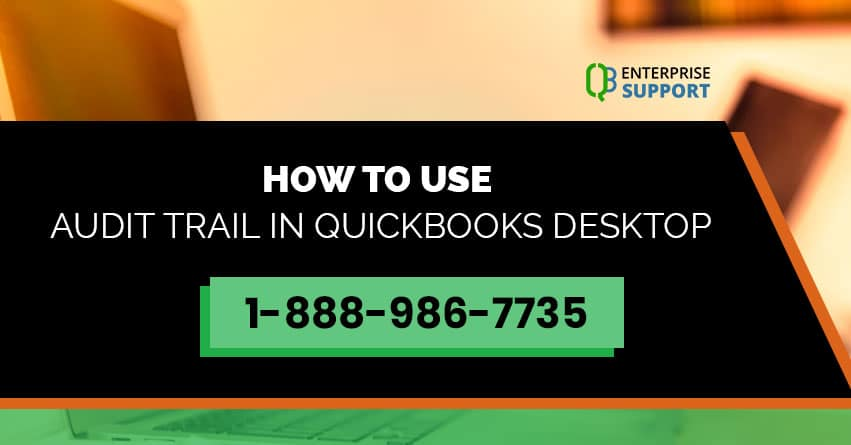 How to use QuickBooks Audit Trail | +1-888-986-7735 (toll-free)
